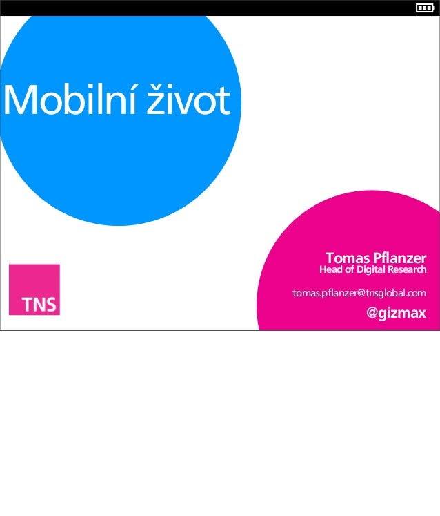 Mobilní život                      Tomas Pflanzer                     Head of Digital Research                tomas.pflanz...