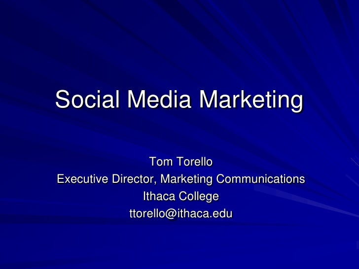 Social Media Marketing<br />Tom Torello<br />Executive Director, Marketing Communications<br />Ithaca College<br />ttorell...