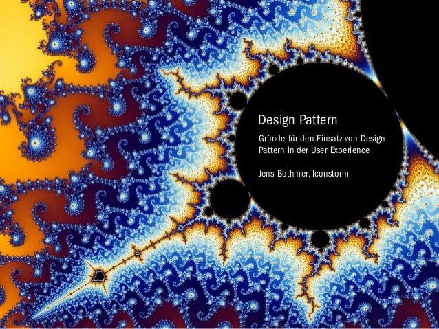 Design Pattern Gründe für den Einsatz von Design Pattern in der User Experience Jens Bothmer, Iconstorm