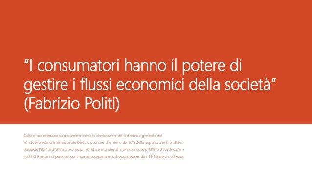 """""""I consumatori hanno il potere di gestire i flussi economici della società"""" (Fabrizio Politi) Dalle stime effettuate su do..."""
