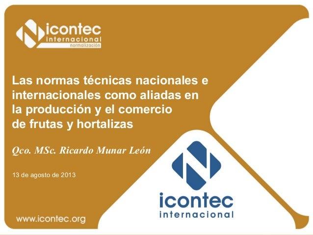 Las normas técnicas nacionales e internacionales como aliadas en la producción y el comercio de frutas y hortalizas Qco. M...