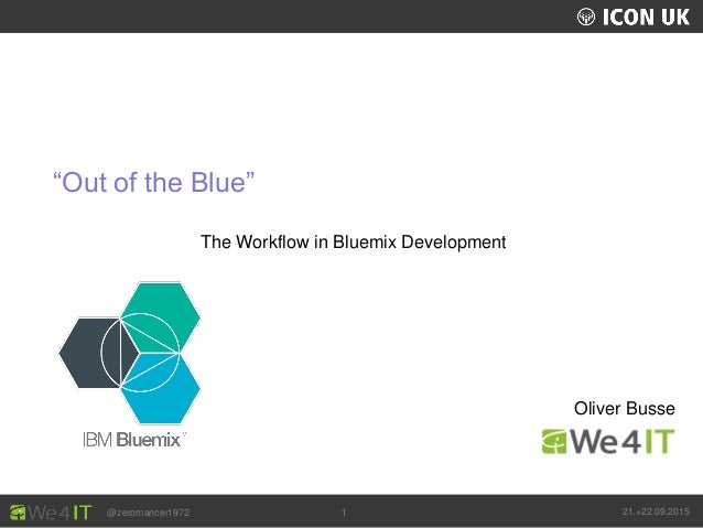 "UKLUG 2012 – Cardiff, Wales @zeromancer1972 21.+22.09.20151 Oliver Busse The Workflow in Bluemix Development ""Out of the B..."