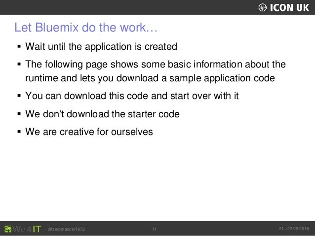 UKLUG 2012 – Cardiff, Wales @zeromancer1972 21.+22.09.201511 Let Bluemix do the work…  Wait until the application is crea...