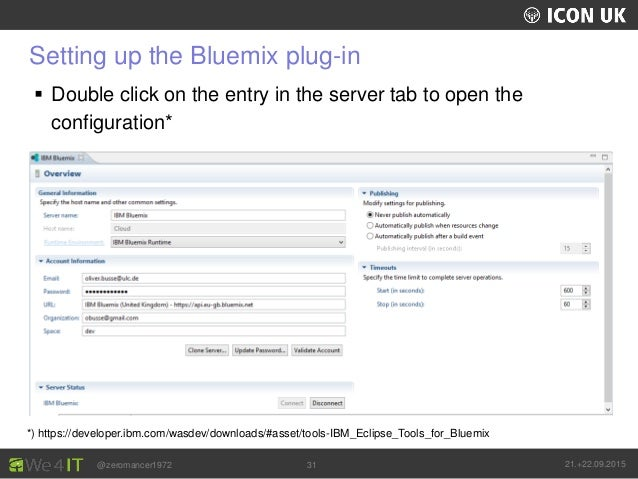 UKLUG 2012 – Cardiff, Wales @zeromancer1972 21.+22.09.201531 Setting up the Bluemix plug-in  Double click on the entry in...