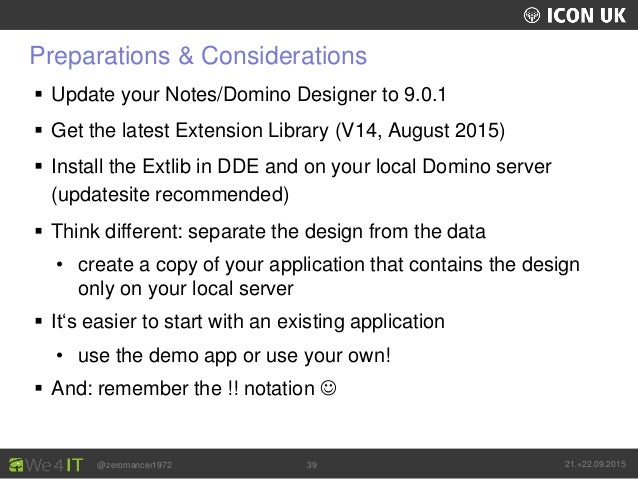 UKLUG 2012 – Cardiff, Wales @zeromancer1972 21.+22.09.201539 Preparations & Considerations  Update your Notes/Domino Desi...