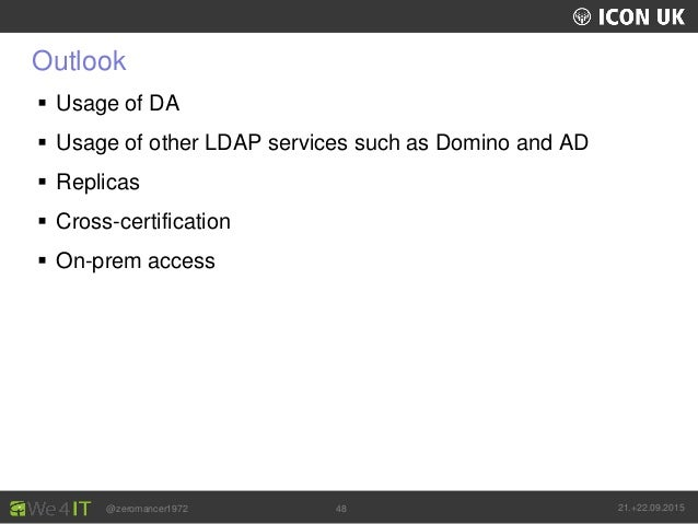 UKLUG 2012 – Cardiff, Wales @zeromancer1972 21.+22.09.201548 Outlook  Usage of DA  Usage of other LDAP services such as ...
