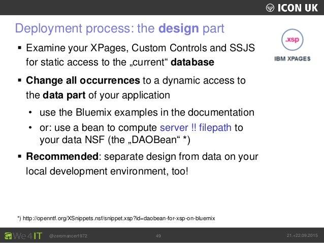 UKLUG 2012 – Cardiff, Wales @zeromancer1972 21.+22.09.201549 Deployment process: the design part  Examine your XPages, Cu...