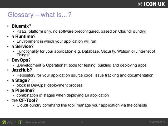 UKLUG 2012 – Cardiff, Wales @zeromancer1972 21.+22.09.20155 Glossary – what is…? • Bluemix? • PaaS (platform only, no soft...