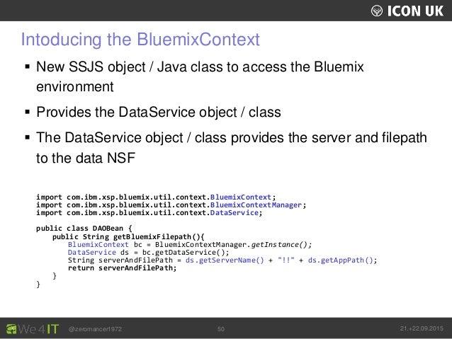 UKLUG 2012 – Cardiff, Wales @zeromancer1972 21.+22.09.201550 Intoducing the BluemixContext  New SSJS object / Java class ...
