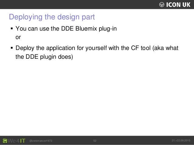 UKLUG 2012 – Cardiff, Wales @zeromancer1972 21.+22.09.201552 Deploying the design part  You can use the DDE Bluemix plug-...