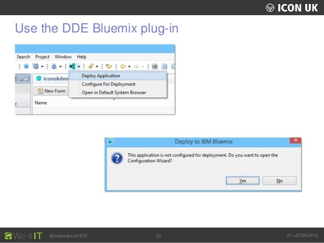 UKLUG 2012 – Cardiff, Wales @zeromancer1972 21.+22.09.201553 Use the DDE Bluemix plug-in