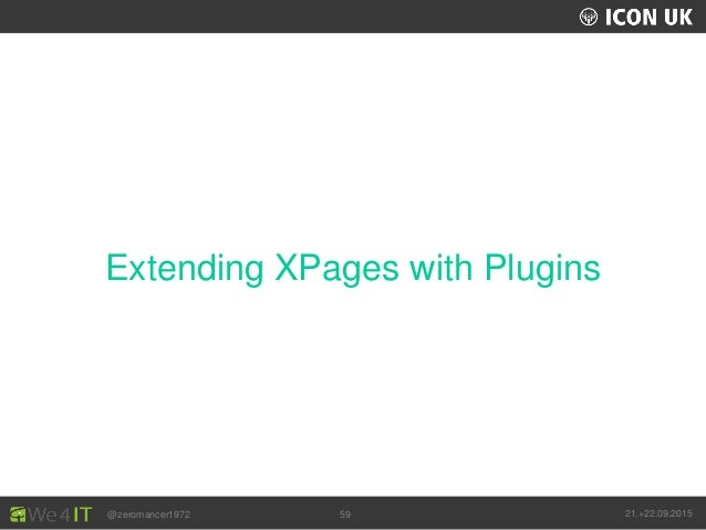 UKLUG 2012 – Cardiff, Wales @zeromancer1972 21.+22.09.201559 Extending XPages with Plugins