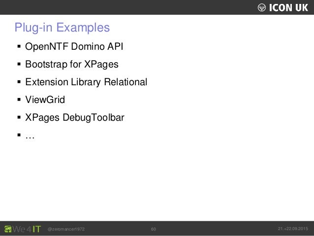 UKLUG 2012 – Cardiff, Wales @zeromancer1972 21.+22.09.201560 Plug-in Examples  OpenNTF Domino API  Bootstrap for XPages ...