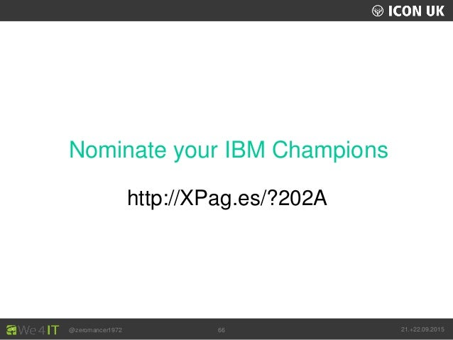 UKLUG 2012 – Cardiff, Wales @zeromancer1972 21.+22.09.201566 Nominate your IBM Champions http://XPag.es/?202A