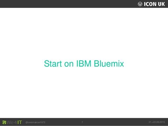 UKLUG 2012 – Cardiff, Wales @zeromancer1972 21.+22.09.20157 Start on IBM Bluemix