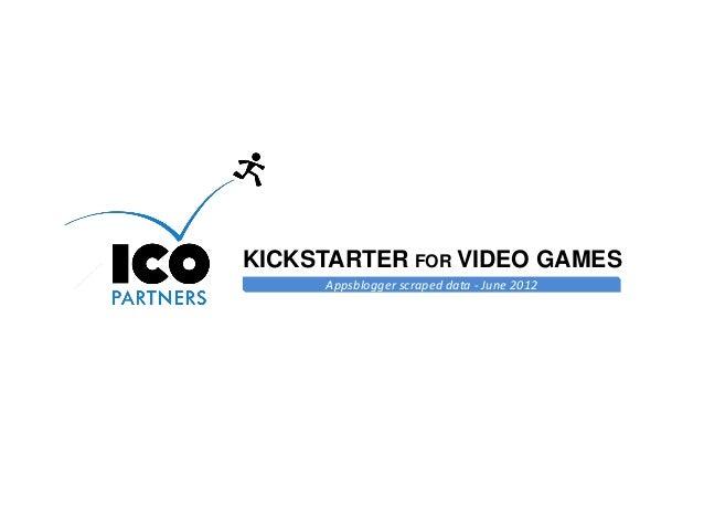KICKSTARTER FOR VIDEO GAMES     Appsblogger scraped data - June 2012                                            Online Gam...
