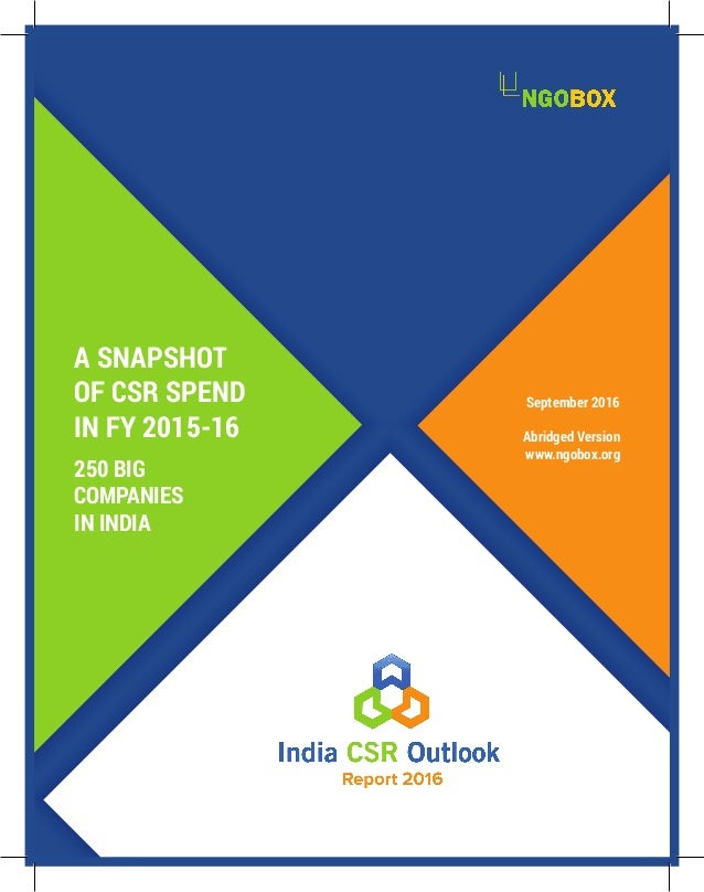 A SNAPSHOT OF CSR SPEND IN FY 2015-16 250 BIG COMPANIES IN INDIA September 2016 Abridged Version www.ngobox.org