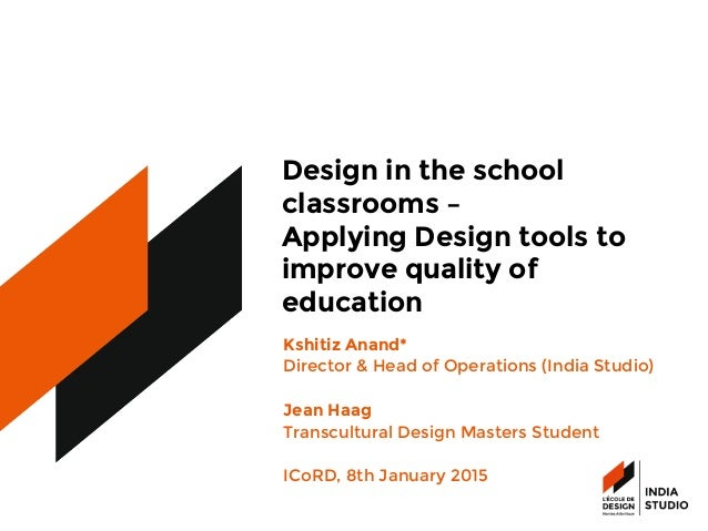 Design in the school classrooms – Applying Design tools to improve quality of  education Kshitiz Anand*  Director & Head o...