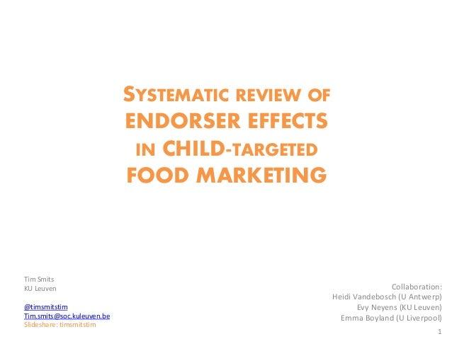 SYSTEMATIC REVIEW OF ENDORSER EFFECTS IN CHILD-TARGETED FOOD MARKETING 1 Tim Smits KU Leuven @timsmitstim Tim.smits@soc.ku...