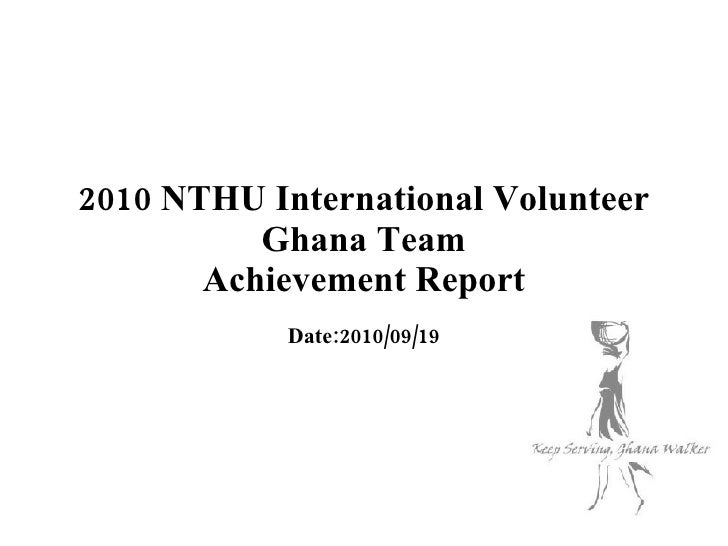 2010 NTHU International Volunteer Ghana Team Achievement Report Date:2010/09/19