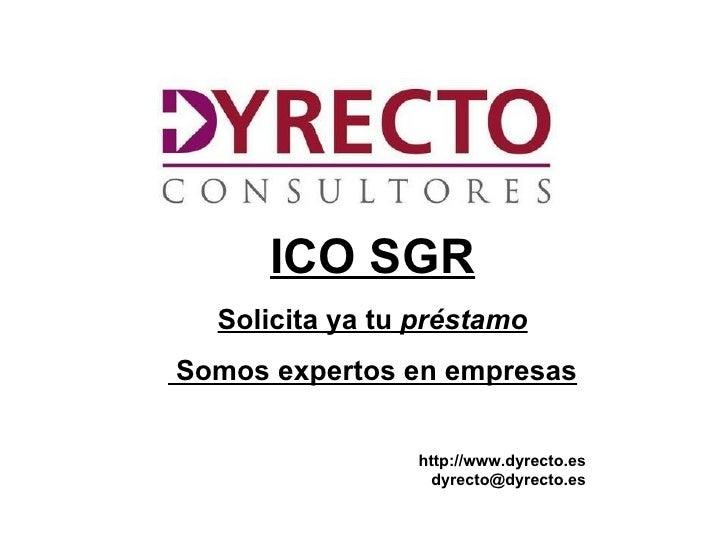 ICO SGR    Solicita ya tu préstamoSomos expertos en empresas                   http://www.dyrecto.es                     d...