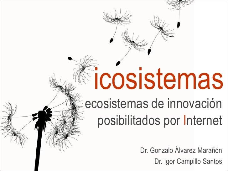 icosistemas ecosistemas de innovación   posibilitados por Internet            Dr. Gonzalo Álvarez Marañón                 ...