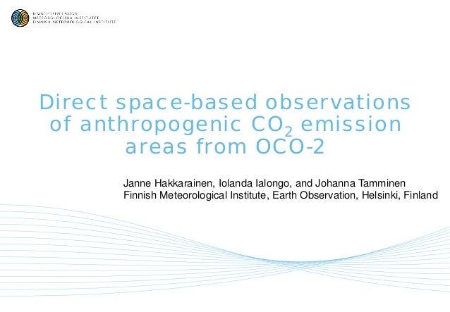 Direct space-based observations of anthropogenic CO2 emission areas from OCO-2 Janne Hakkarainen, Iolanda Ialongo, and Joh...
