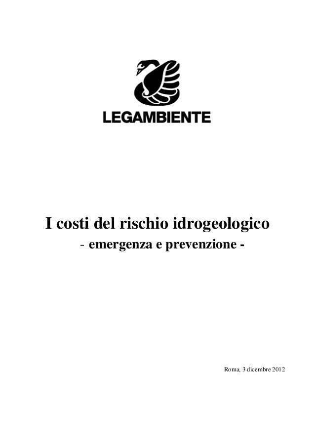 I costi del rischio idrogeologico     - emergenza e prevenzione -                            Roma, 3 dicembre 2012