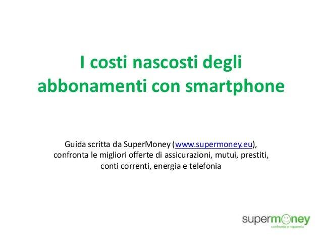 I costi nascosti degli abbonamenti con smartphone Guida scritta da SuperMoney (www.supermoney.eu), confronta le migliori o...