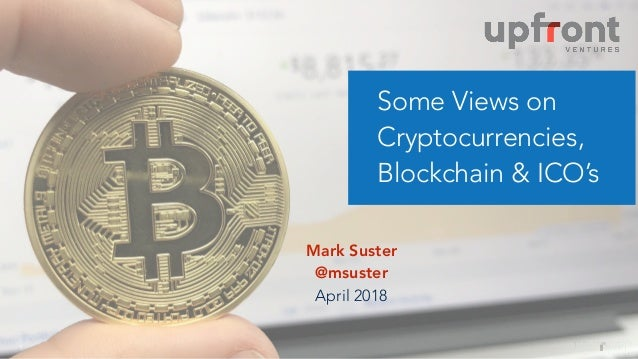 !1 Some Views on Cryptocurrencies, Blockchain & ICO's Mark Suster @msuster April 2018