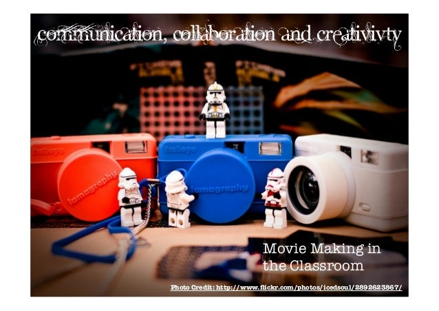 Communication, collaboration and creativivty                                        Movie Making in                       ...
