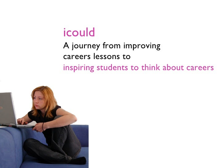 icould A journey from improving careers lessons to inspiring students to think about careers