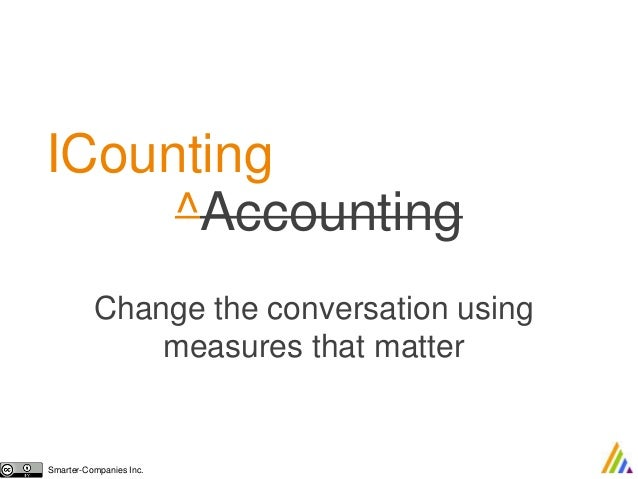 ICounting  ^Accounting  Change the conversation using  measures that matter  Smarter-Companies Inc.