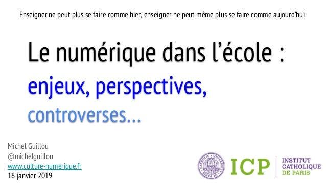 Le numérique dans l'école : enjeux, perspectives, controverses… Michel Guillou @michelguillou www.culture-numerique.fr 16 ...