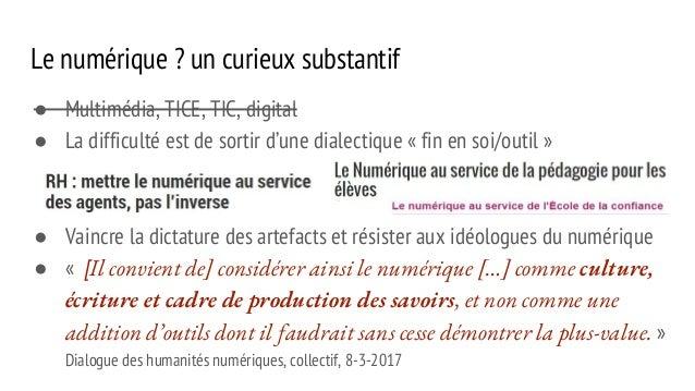 Le numérique? un curieux substantif ● Multimédia, TICE, TIC, digital ● La difficulté est de sortir d'une dialectique «fi...