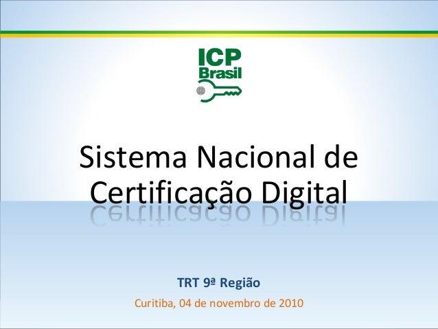 Sistema Nacional de Certificação Digital TRT 9ª Região Curitiba, 04 de novembro de 2010