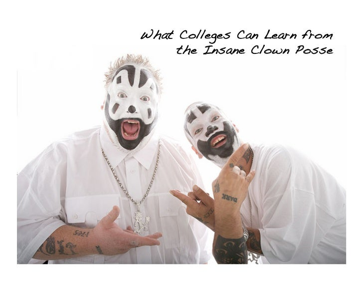 What Colleges Can Learn from     the Insane Clown Posse!