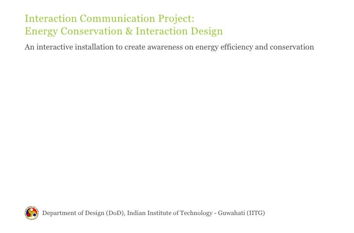 Interaction Communication Project:Energy Conservation & Interaction DesignAn interactive installation to create awareness ...