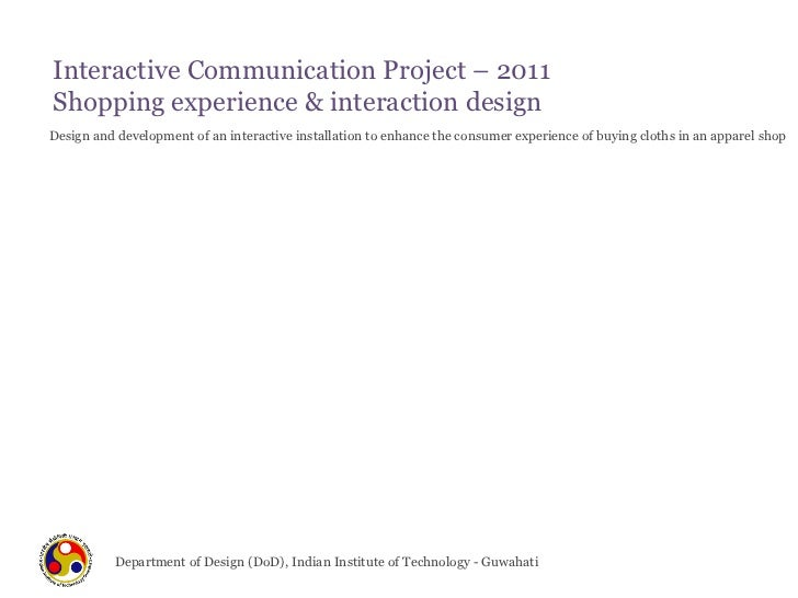Interactive Communication Project – 2011 Shopping experience & interaction design Department of Design (DoD), Indian Insti...