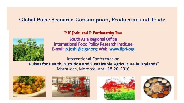 Global Pulse Scenario: Consumption, Production and Trade P K Joshi and P Parthasarthy Rao South Asia Regional Office Inter...
