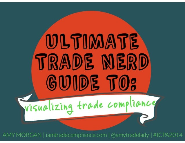 ULTIMATE TRADE NERD GUIDE TO: AMY MORGAN | iamtradecompliance.com | @amytradelady | #ICPA2014