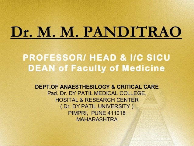 Dr. M. M. PANDITRAO PROFESSOR/ HEAD & I/C SICU  DEAN of Faculty of Medicine   DEPT.OF ANAESTHESILOGY & CRITICAL CARE      ...