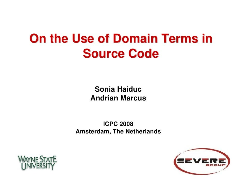 On the Use of Domain Terms in        Source Code            Sonia Haiduc           Andrian Marcus               ICPC 2008 ...