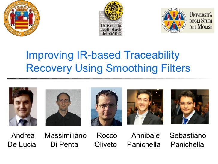 Improving IR-based Traceability     Recovery Using Smoothing Filters Andrea    Massimiliano   Rocco      Annibale    Sebas...