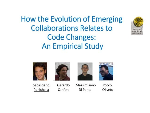 How the Evolution of Emerging Collaborations Relates to Code Changes: An Empirical Study Sebastiano Gerardo Massimiliano R...