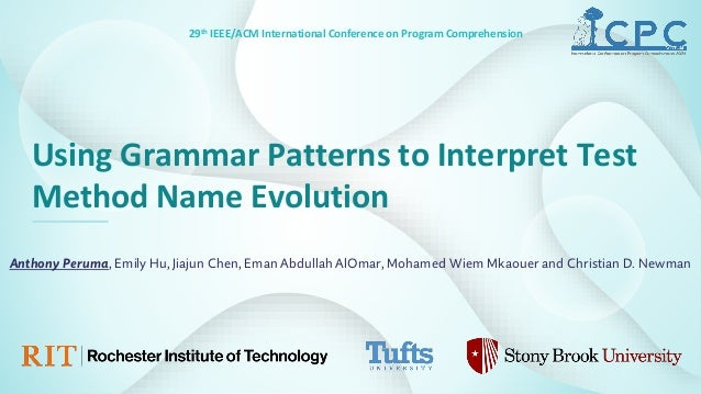 29th IEEE/ACM International Conference on Program Comprehension Using Grammar Patterns to Interpret Test Method Name Evolu...