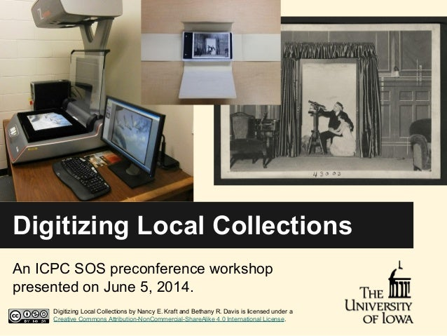 Digitizing Local Collections An ICPC SOS preconference workshop presented on June 5, 2014. Digitizing Local Collections by...
