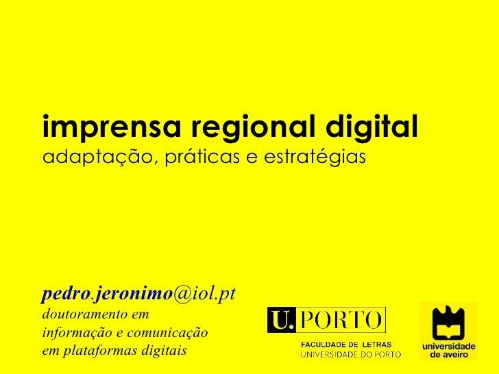 imprensa regional digital  adaptação, práticas e estratégias pedro . jeronimo @iol.pt doutoramento em  informação e comuni...