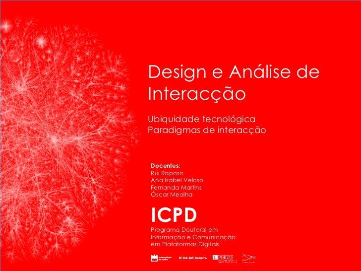 ICPD Programa Doutoral em Informação e Comunicação em Plataformas Digitais Design e Análise de Interacção Docentes: Rui Ra...