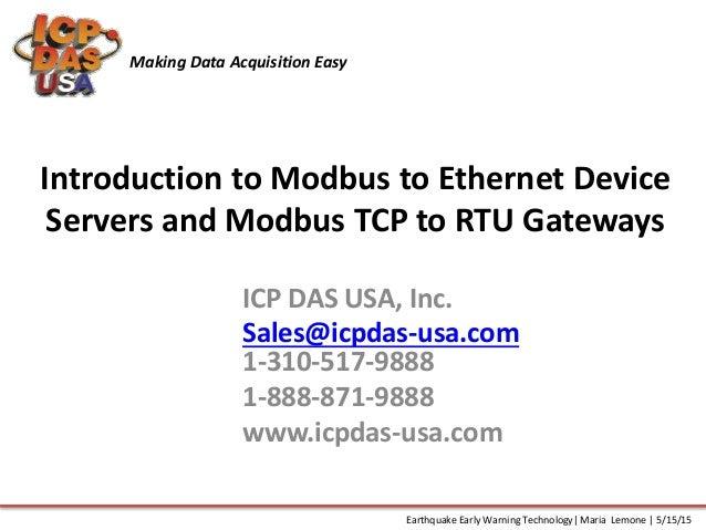 Introduction to Modbus to Ethernet Device Servers and Modbus TCP to RTU Gateways ICP DAS USA, Inc. Sales@icpdas-usa.com 1-...